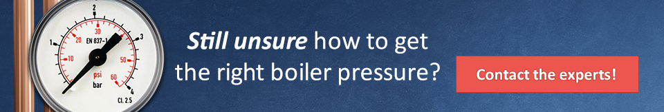 Still unsure how to get the right boiler pressure? Call the experts!